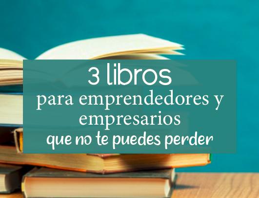 3 libros para emprendedores y empresarios que debes leer
